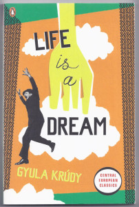 John Batki - English translation of 20th Century Hungarian literature - Krudy, Life Is a Dream (2010)